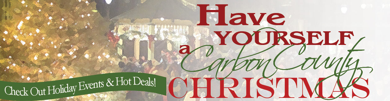 Have Yourself a Carbon County Christmas-Check out holiday events and hot deals!