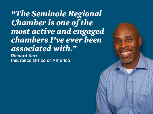 Image of Richard Kerr and text: The Seminole Regional Chamber is one of the most active and engaged chambers I've ever been associated with. Richard Kerr - Insurance Office of America