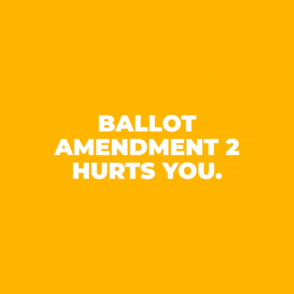Ballot Amendment 2 Hurts You