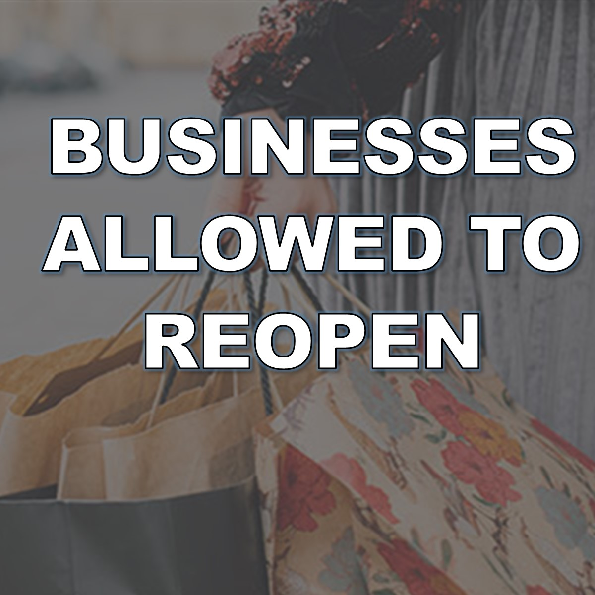 BUSINESSES ALLOWED TO REOPEN