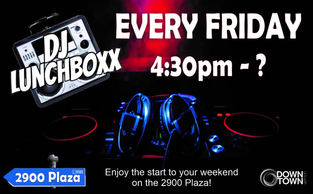 DJ Lunchboxx in Downtown Vernon 2900 Plaza every Friday after work.