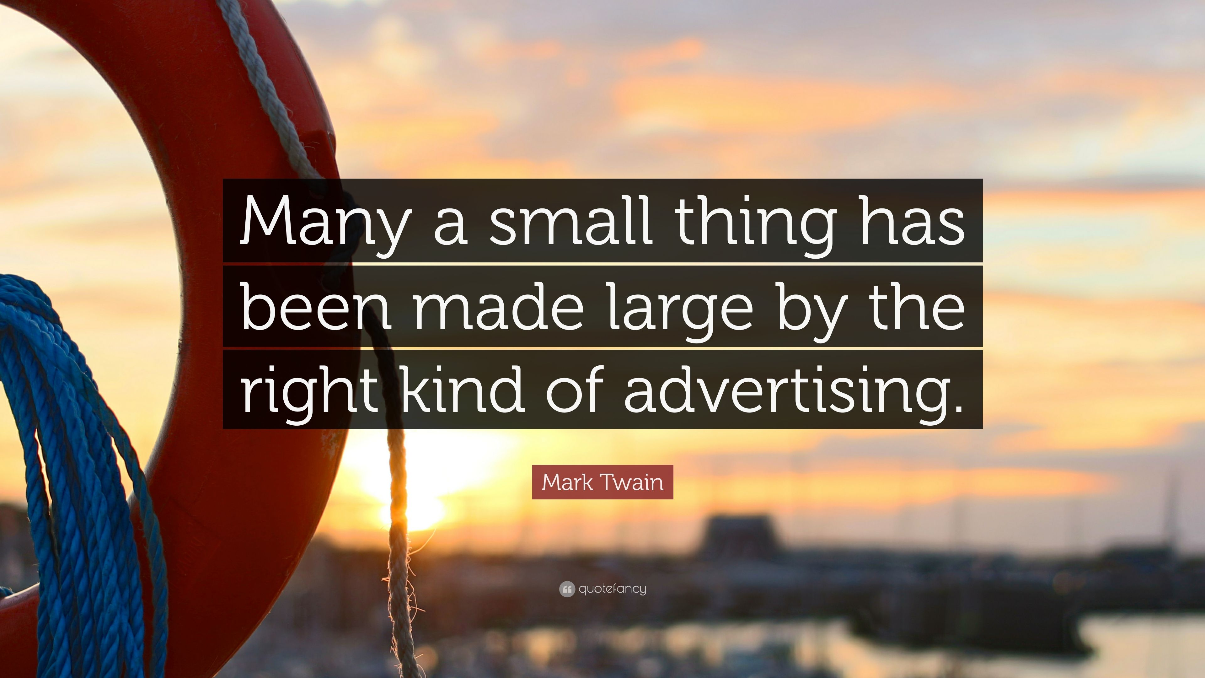 4709338-Mark-Twain-Quote-Many-a-small-thing-has-been-made-large-by-the