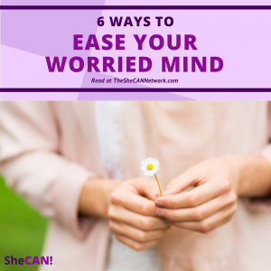 The SheCAN! Network -How to Ease Your Worried Mind