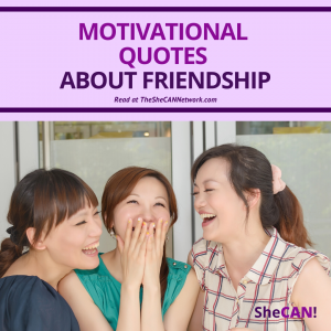 The SheCAN! Network Quotes about friendship