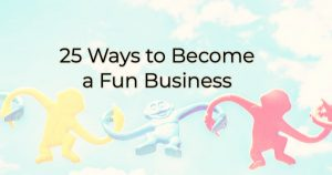 transforming your business into a fun business