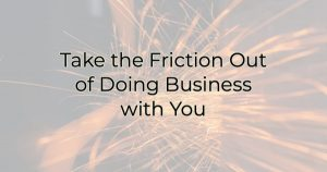 Title Image - Take the Friction Out of Doign Business with You