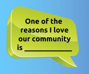 One of the reasons I love our community is_________