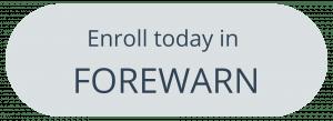 Enroll in Forewarn