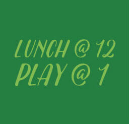 Lunch @12 Play @1