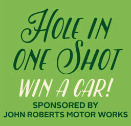 Hole in One Shot Win a Car! sponsored by John Roberts Motor Works