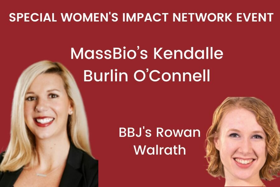 Special Women's Impact Network event with Kendalle Burlin O'Connell, president and COO of MassBio and the BBJ's life sciences reporter Rowan Walrath,