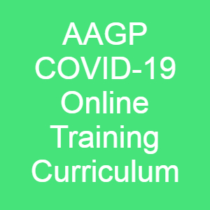 AAGP COVID-19 Online Trainee Curriculum