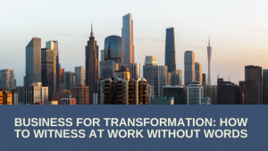Business as Transformation: How to witness at work without words